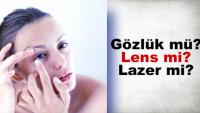 Gözlük mü? Lens mi? Lazer mi?