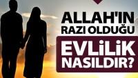 Allah'ın razı olduğu evlilik nasıldır?