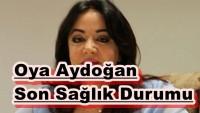 Oya Aydoğan'ın hastalığı nedir?